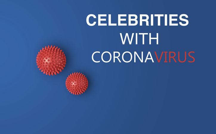 Celebrities with Coronavirus, Coronavirus